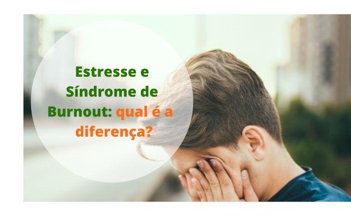 Estresse e Síndrome de Burnout: Qual é a diferença?